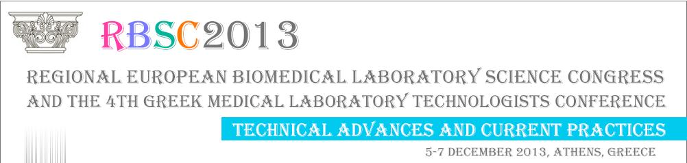 Προκαταρκτικό Πρόγραμμα Ευρωπαικού Συνεδρίου Τεχνολόγων Ιατρικών Εργαστηρίων, Αθήνα 5-7 Δεκεμβρίου RBSC2013_NewBanner_Oct-2013